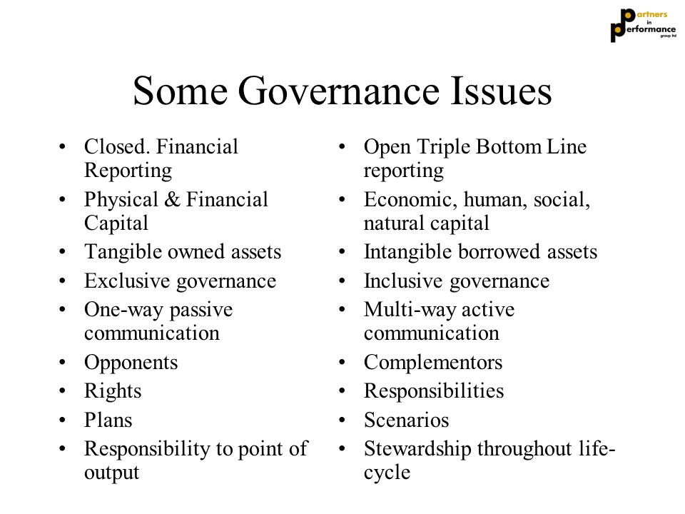 Some Governance Issues Closed. Financial Reporting Physical & Financial Capital Tangible owned assets Exclusive governance One-way passive communicati