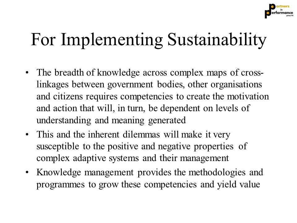 For Implementing Sustainability The breadth of knowledge across complex maps of cross- linkages between government bodies, other organisations and cit