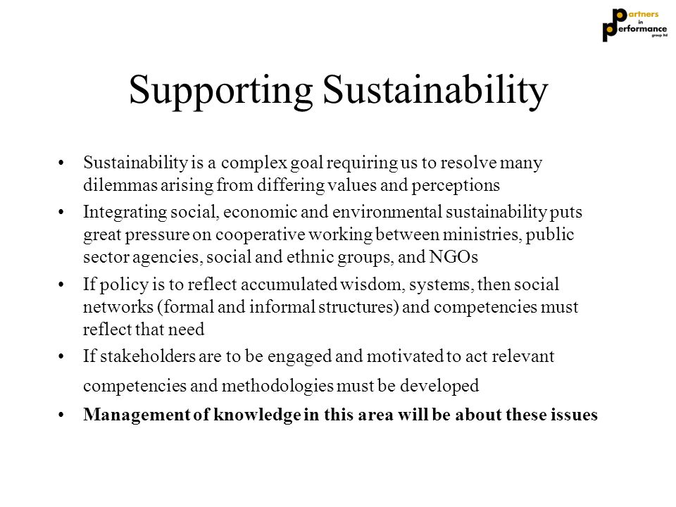 Supporting Sustainability Sustainability is a complex goal requiring us to resolve many dilemmas arising from differing values and perceptions Integra