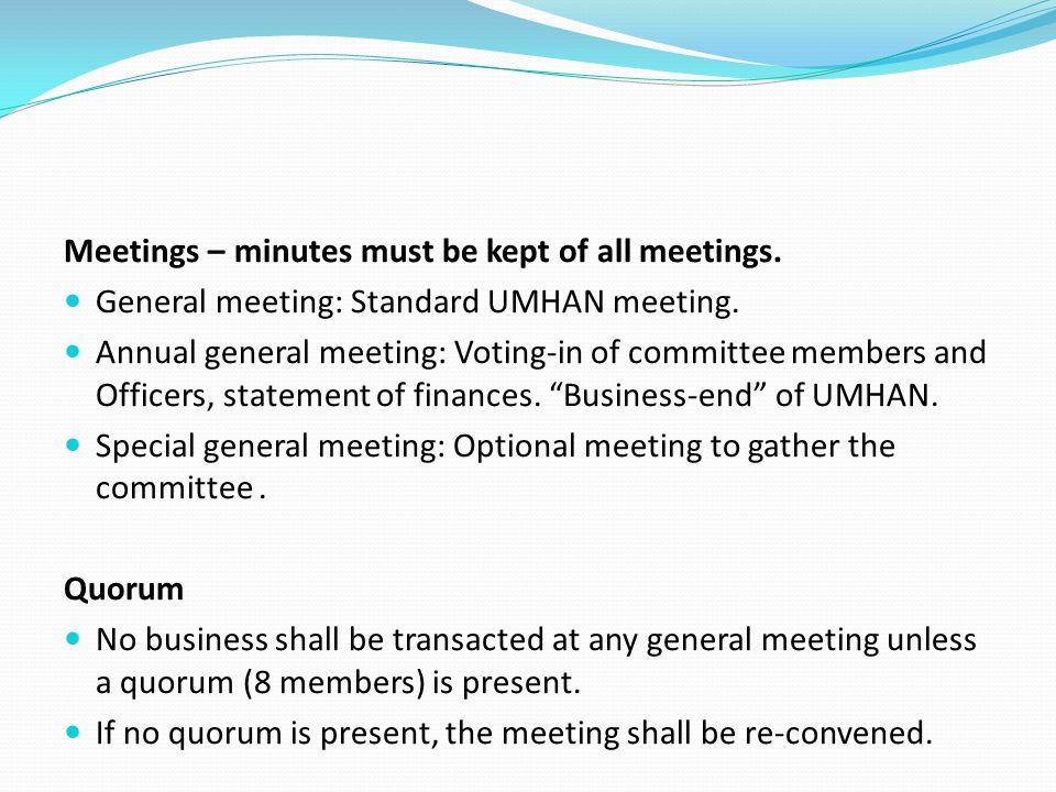 Meetings – minutes must be kept of all meetings. General meeting: Standard UMHAN meeting.