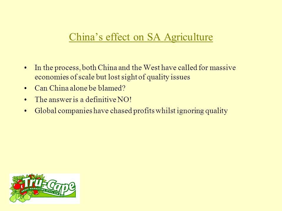 China's effect on SA Agriculture In the process, both China and the West have called for massive economies of scale but lost sight of quality issues Can China alone be blamed.