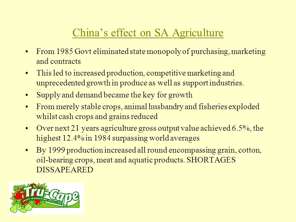 China's effect on SA Agriculture China's window of opportunity is very short – 10 to 12 weeks between our own seasons Values are in US$ Shipping is expensive and shipping time 35 days Its unlikely that much will come in as the market is small and the price will be expensive