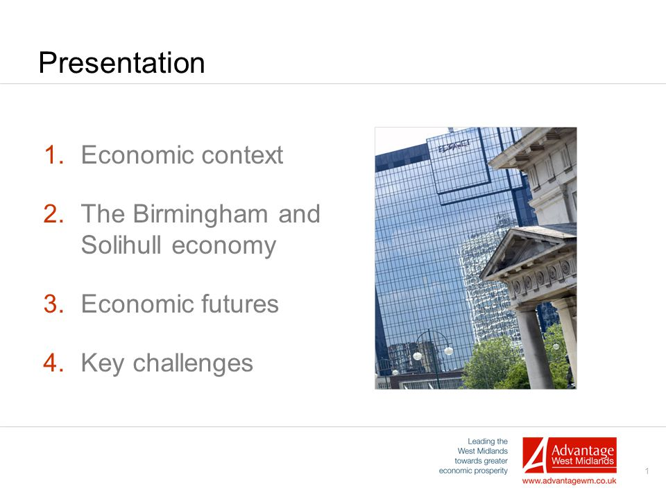 1 Presentation 1.Economic context 2.The Birmingham and Solihull economy 3.Economic futures 4.Key challenges