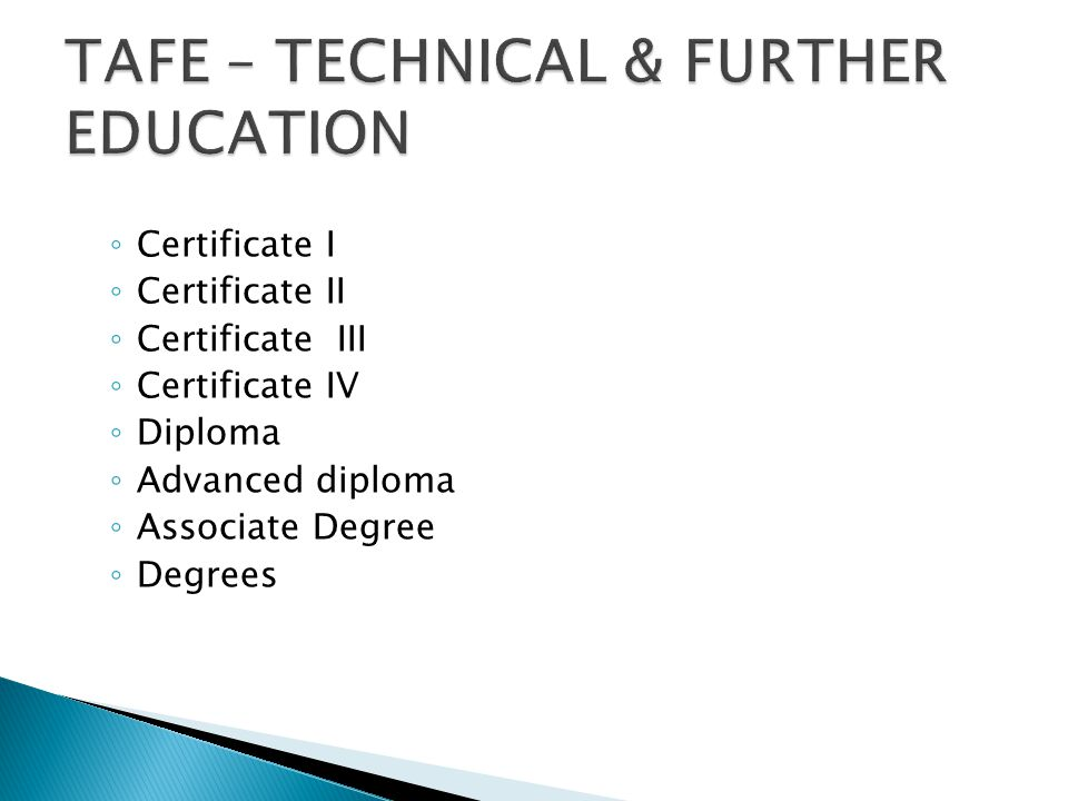 ◦ Certificate I ◦ Certificate II ◦ Certificate III ◦ Certificate IV ◦ Diploma ◦ Advanced diploma ◦ Associate Degree ◦ Degrees