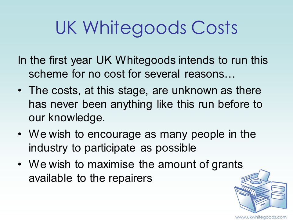 UK Whitegoods Costs In the first year UK Whitegoods intends to run this scheme for no cost for several reasons… The costs, at this stage, are unknown as there has never been anything like this run before to our knowledge.