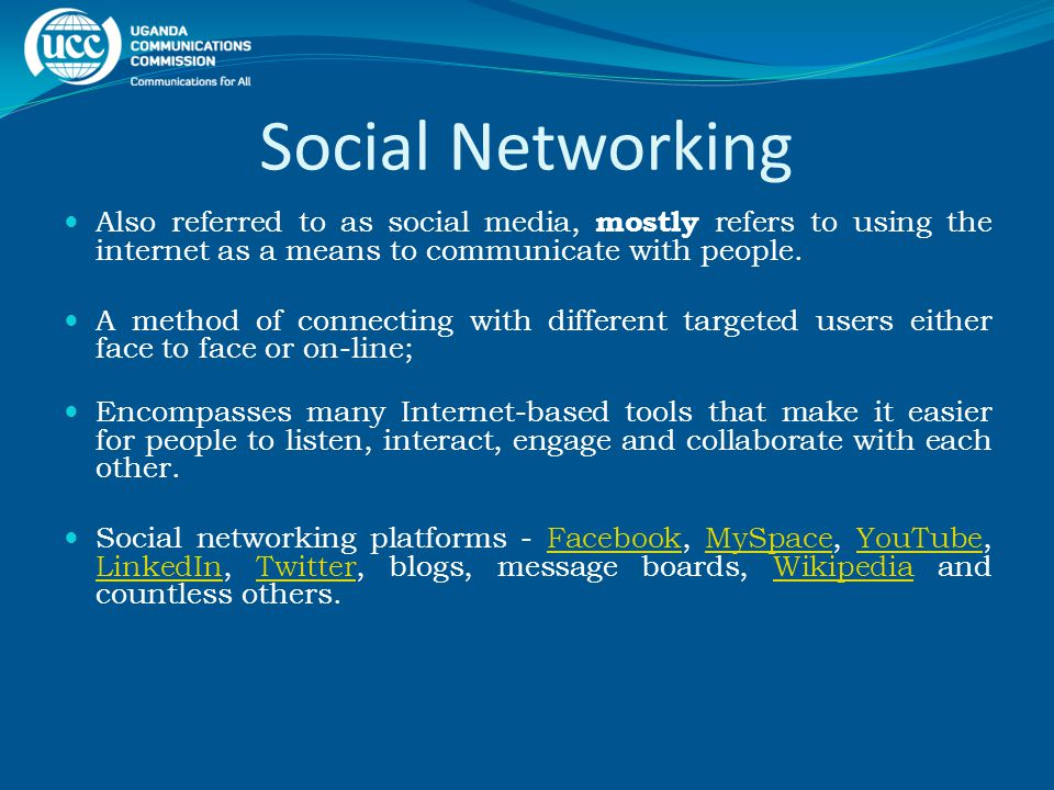 Social Networking Also referred to as social media, mostly refers to using the internet as a means to communicate with people. A method of connecting