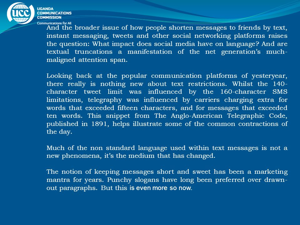 And the broader issue of how people shorten messages to friends by text, instant messaging, tweets and other social networking platforms raises the question: What impact does social media have on language.
