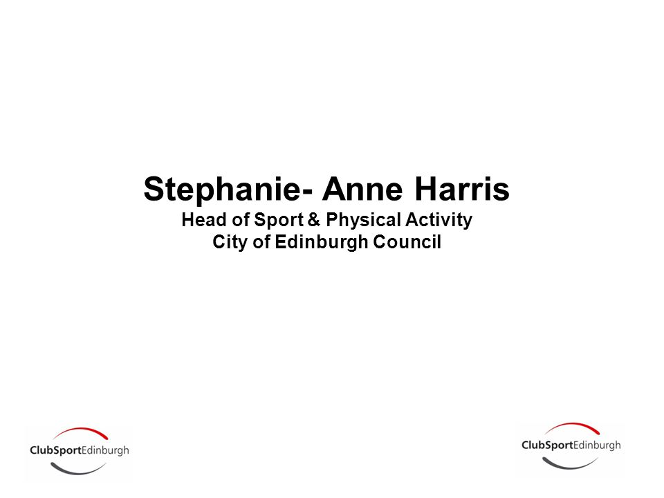 Stephanie- Anne Harris Head of Sport & Physical Activity City of Edinburgh Council