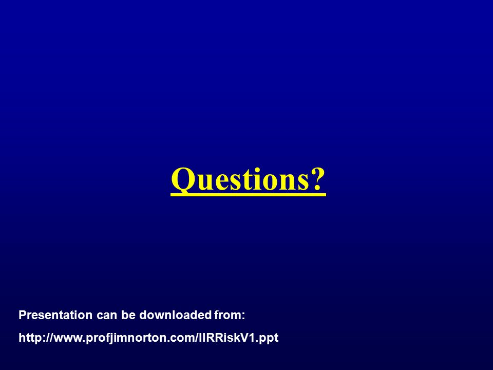 Questions? Presentation can be downloaded from: http://www.profjimnorton.com/IIRRiskV1.ppt