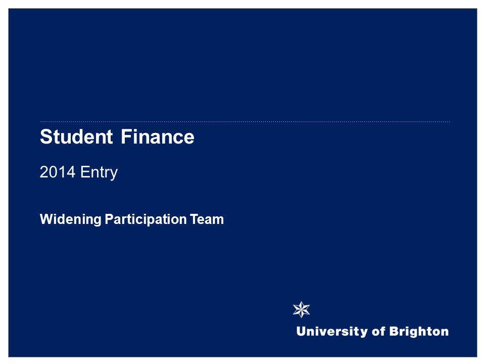 Student Finance 2014 Entry Widening Participation Team