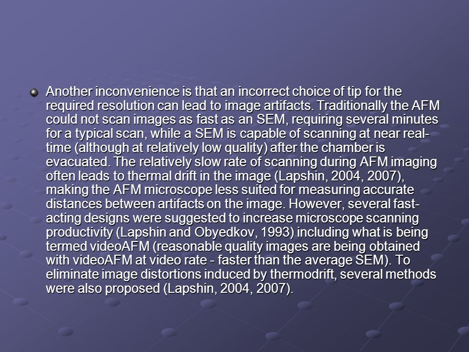 Another inconvenience is that an incorrect choice of tip for the required resolution can lead to image artifacts. Traditionally the AFM could not scan