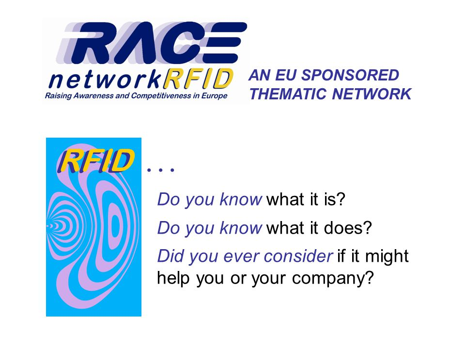 AN EU SPONSORED THEMATIC NETWORK...RFID Do you know what it is.
