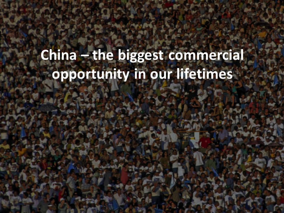 China – the biggest commercial opportunity in our lifetimes