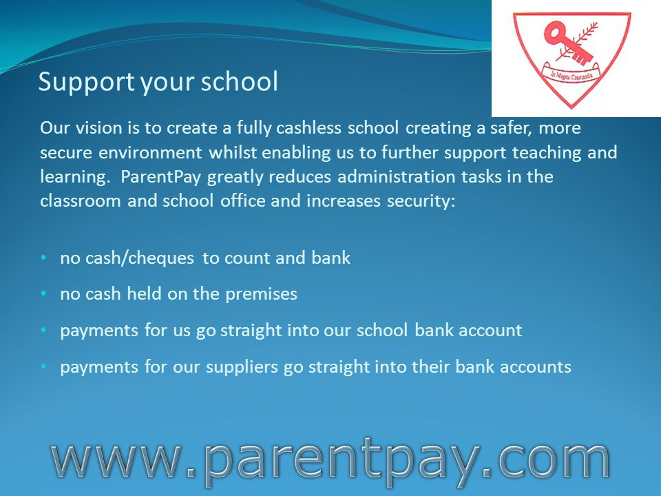 Support your school Our vision is to create a fully cashless school creating a safer, more secure environment whilst enabling us to further support te