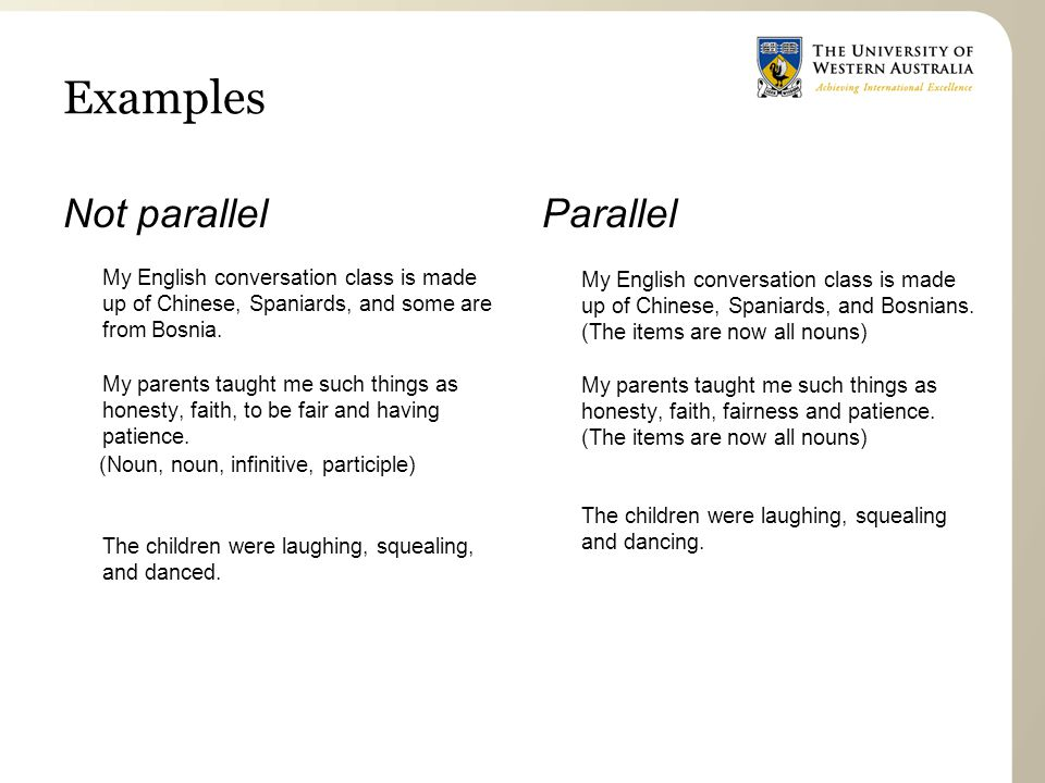 Examples Not parallel My English conversation class is made up of Chinese, Spaniards, and some are from Bosnia.