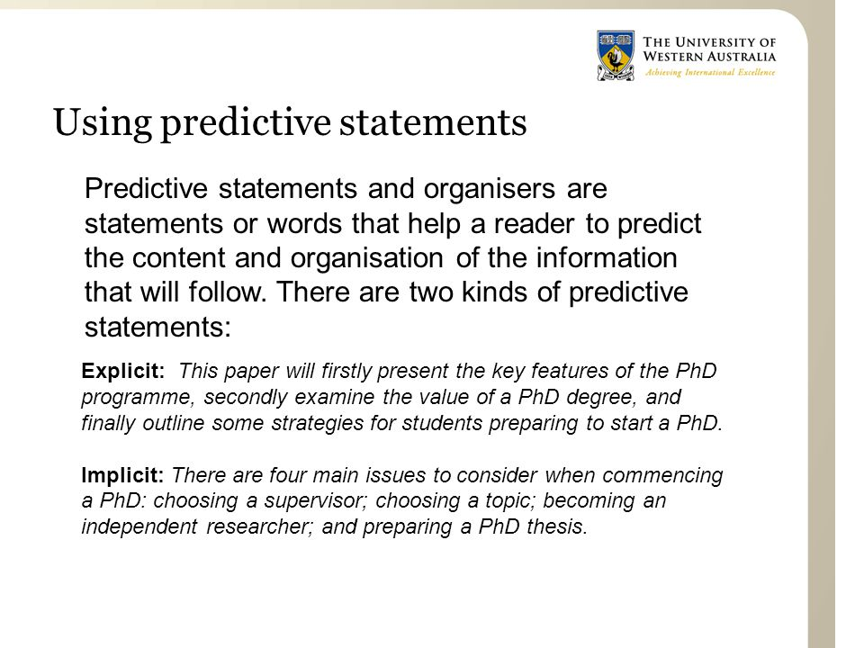 Using predictive statements Predictive statements and organisers are statements or words that help a reader to predict the content and organisation of the information that will follow.