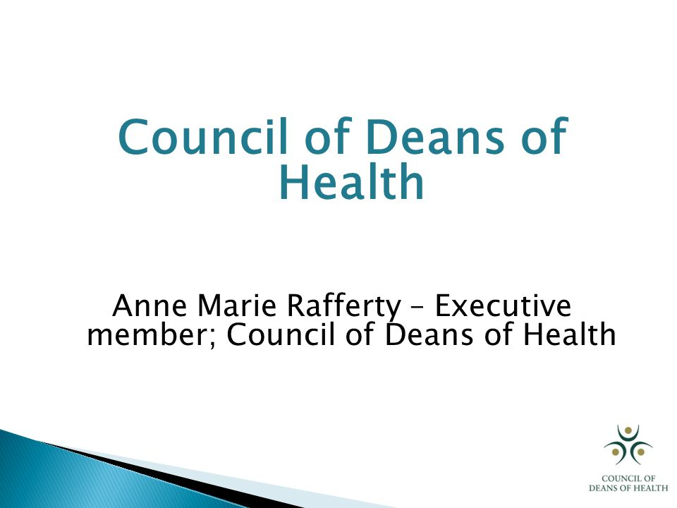 Council of Deans of Health Anne Marie Rafferty – Executive member; Council of Deans of Health