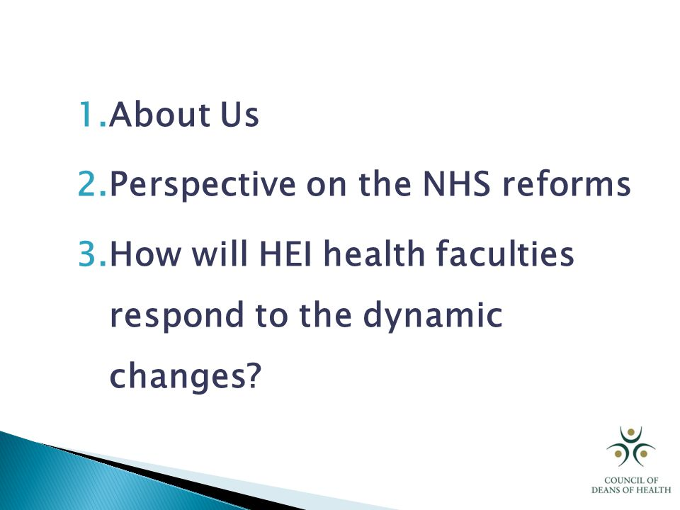 1.About Us 2.Perspective on the NHS reforms 3.How will HEI health faculties respond to the dynamic changes