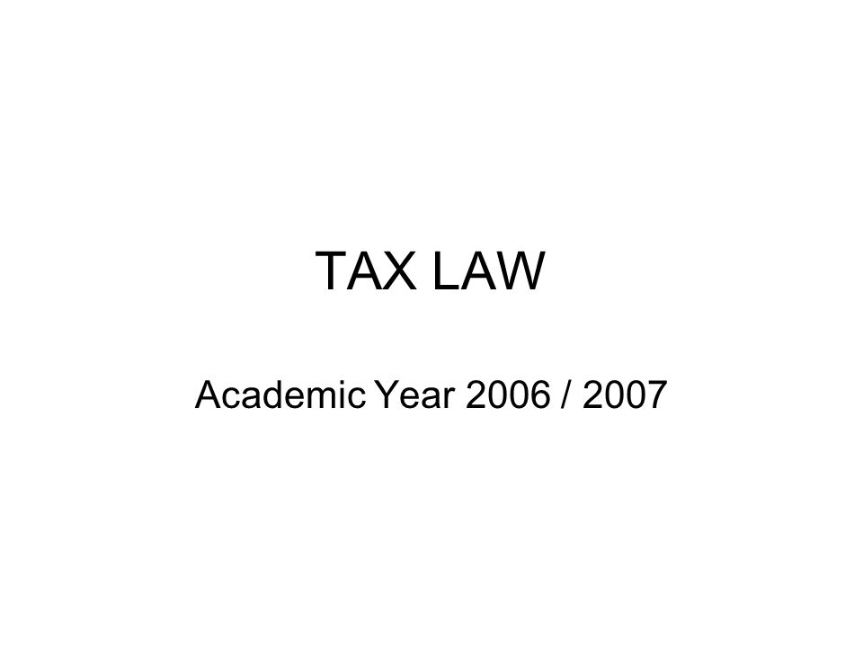 TAX LAW Academic Year 2006 / 2007