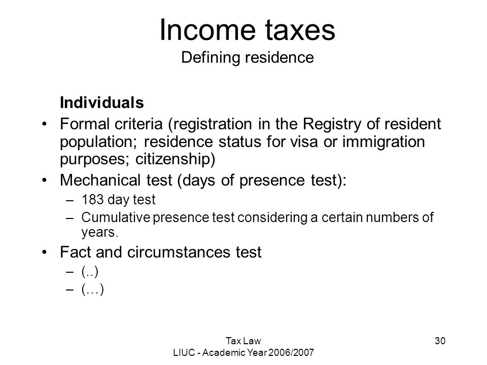 Tax Law LIUC - Academic Year 2006/2007 30 Income taxes Defining residence Individuals Formal criteria (registration in the Registry of resident popula