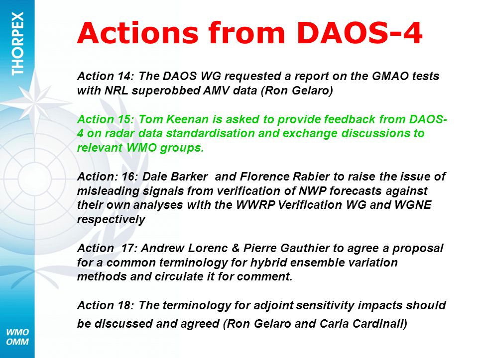 Actions from DAOS-4 Action 14: The DAOS WG requested a report on the GMAO tests with NRL superobbed AMV data (Ron Gelaro) Action 15: Tom Keenan is ask