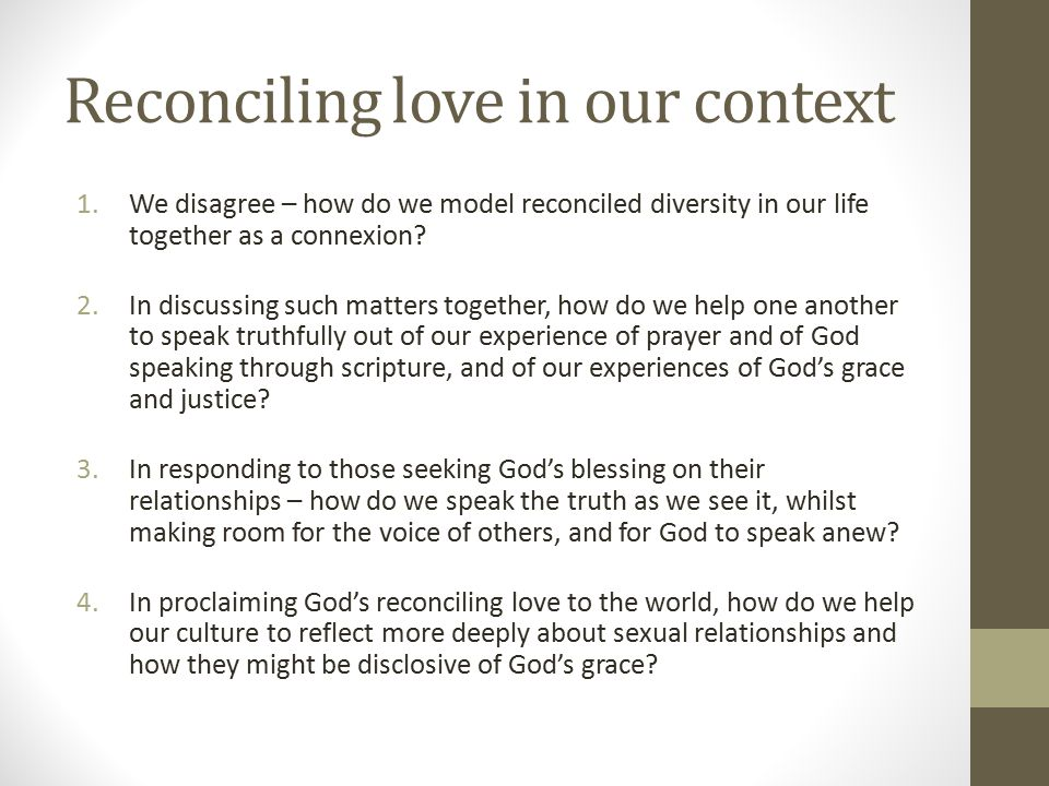 Reconciling love in our context 1.We disagree – how do we model reconciled diversity in our life together as a connexion.