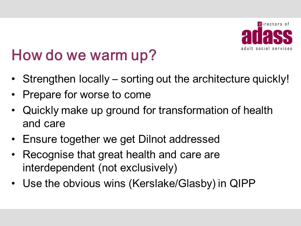 How do we warm up. Strengthen locally – sorting out the architecture quickly.