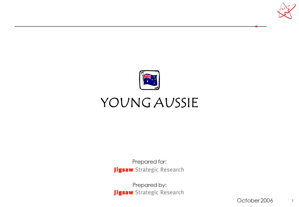 1 YOUNG AUSSIE Prepared for: Prepared by: October 2006