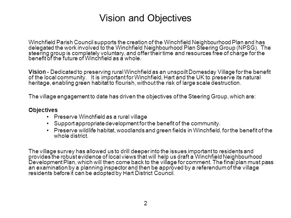 2 Vision and Objectives Winchfield Parish Council supports the creation of the Winchfield Neighbourhood Plan and has delegated the work involved to the Winchfield Neighbourhood Plan Steering Group (NPSG).