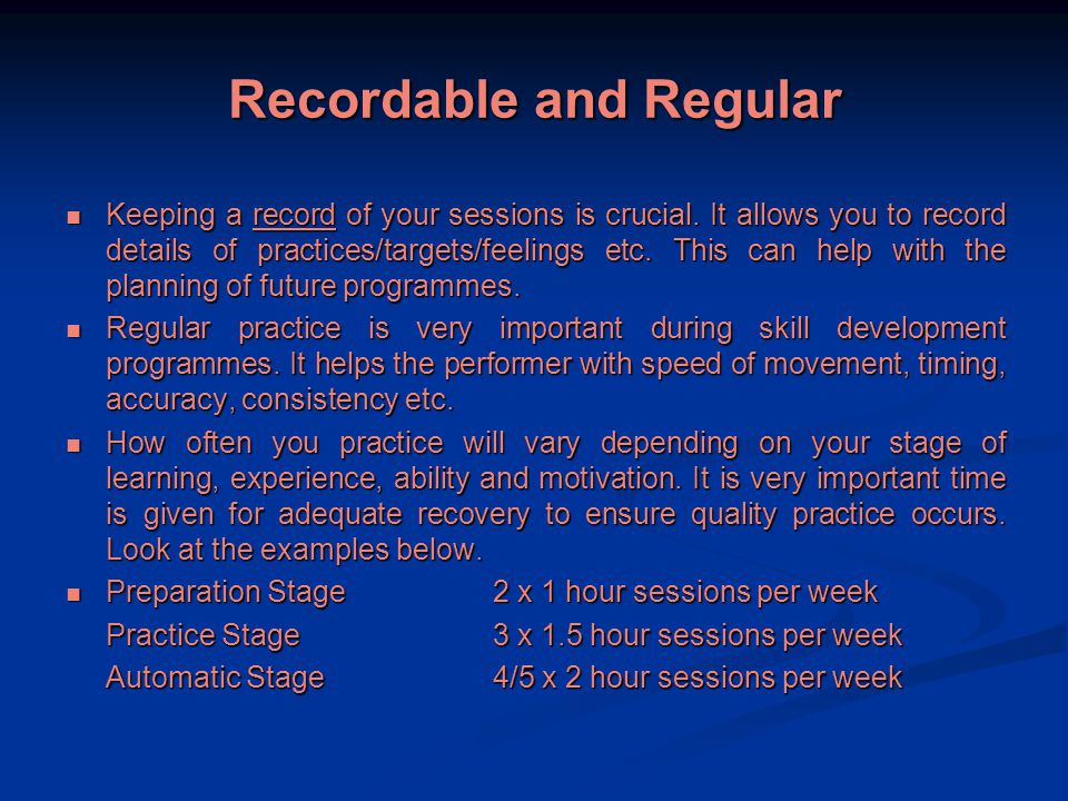 Recordable and Regular Keeping a record of your sessions is crucial.