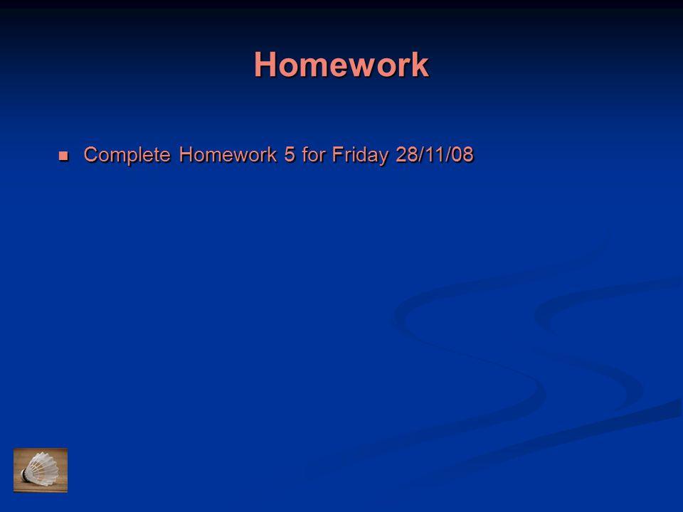 Homework Complete Homework 5 for Friday 28/11/08 Complete Homework 5 for Friday 28/11/08