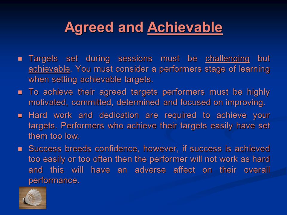 Agreed and Achievable Targets set during sessions must be challenging but achievable.