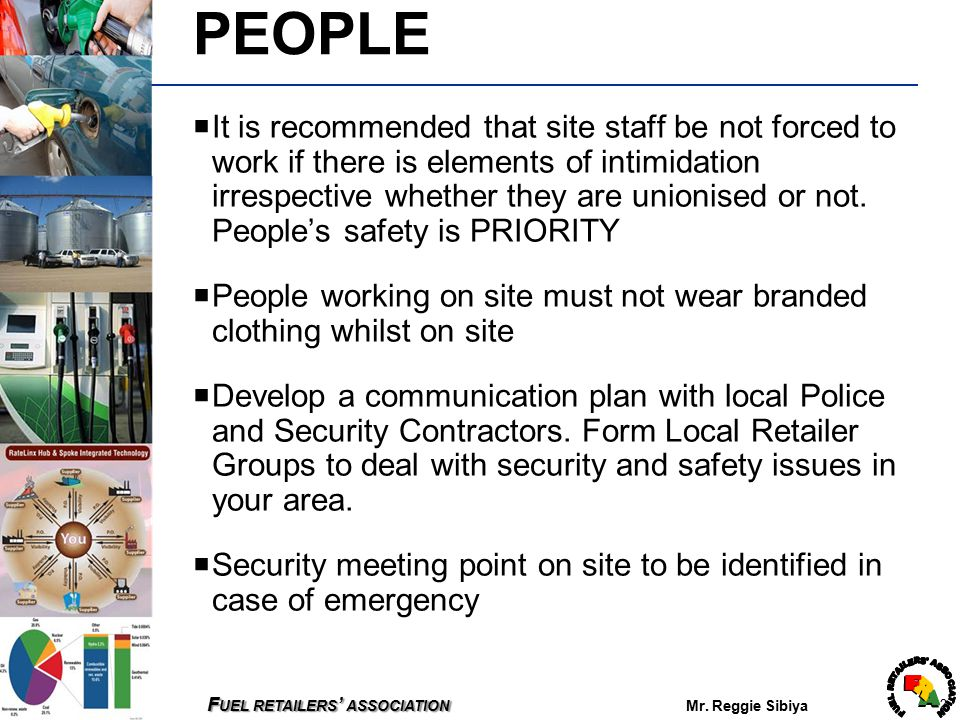 F UEL RETAILERS ' ASSOCIATION F UEL RETAILERS ' ASSOCIATION Mr. Reggie Sibiya 2 PEOPLE  It is recommended that site staff be not forced to work if th