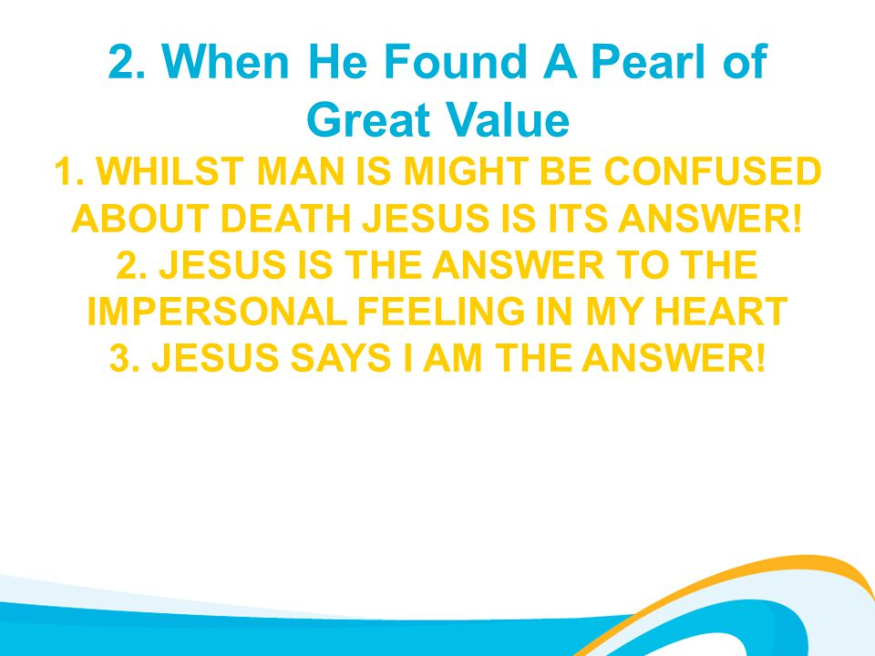 2. When He Found A Pearl of Great Value 1.
