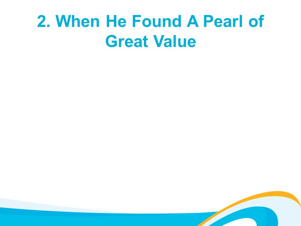 2. When He Found A Pearl of Great Value