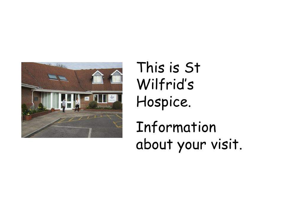 This is St Wilfrid's Hospice. Information about your visit.