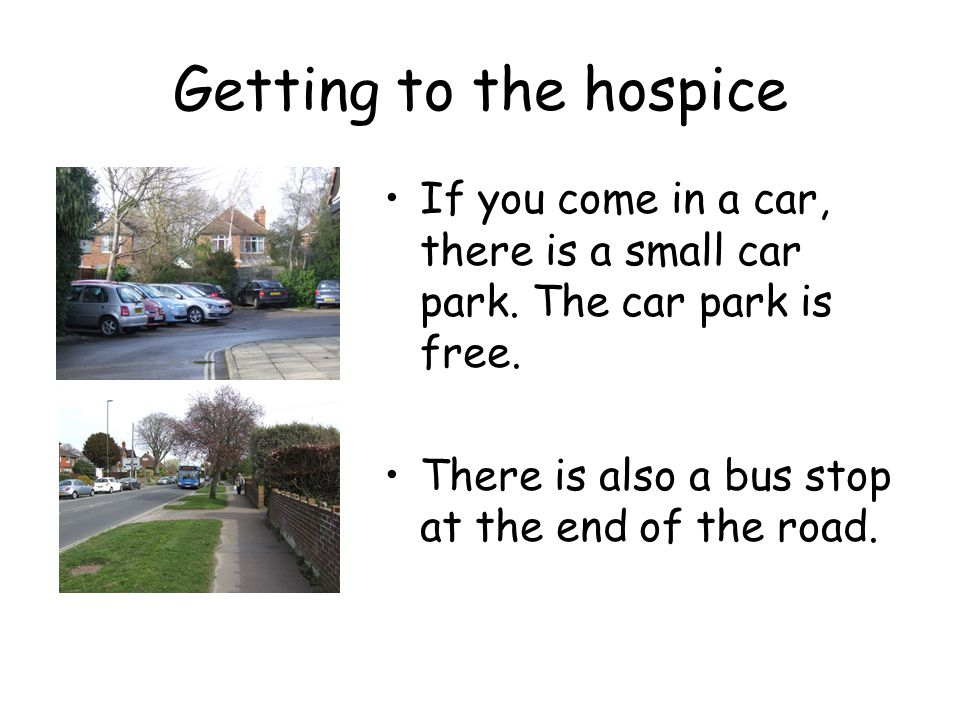 Getting to the hospice If you come in a car, there is a small car park.