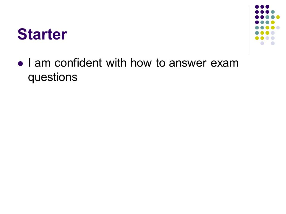 Starter I am confident with how to answer exam questions