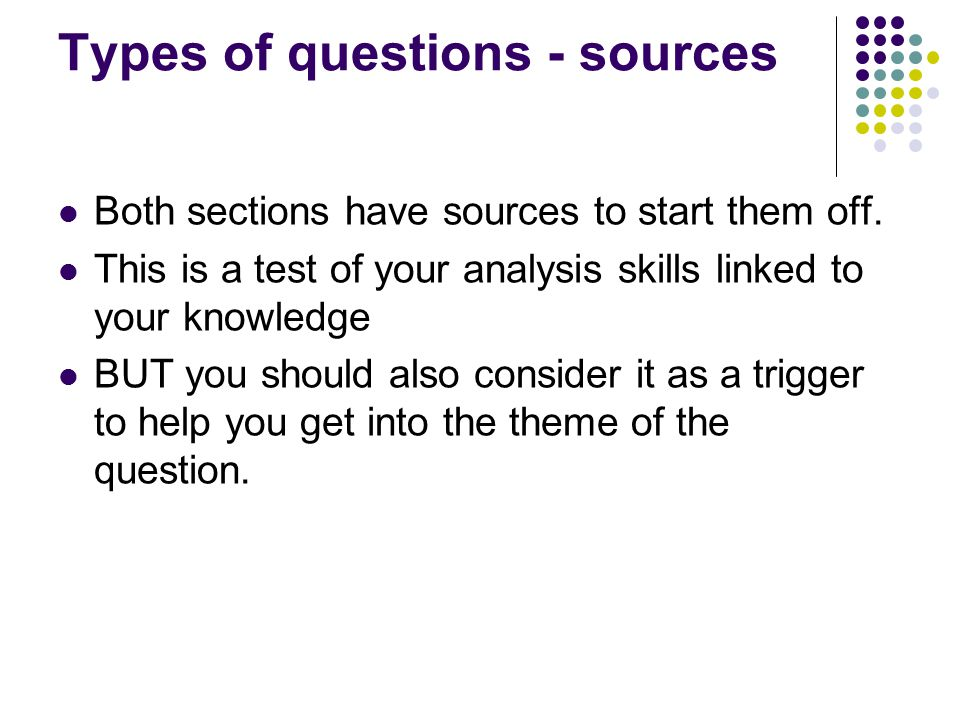 Types of questions - sources Both sections have sources to start them off.
