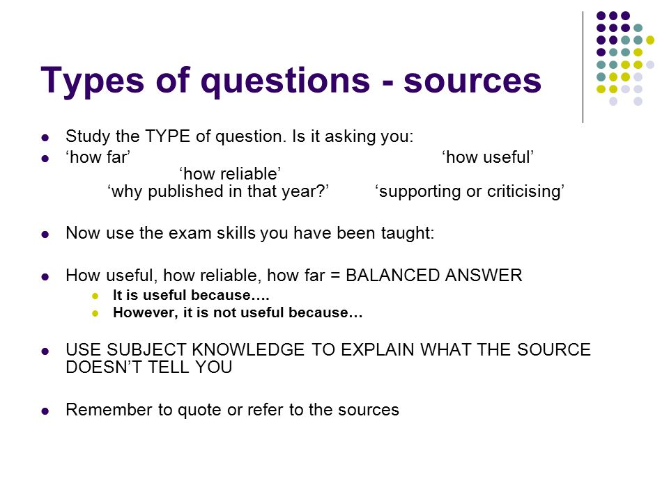 Types of questions - sources Study the TYPE of question.