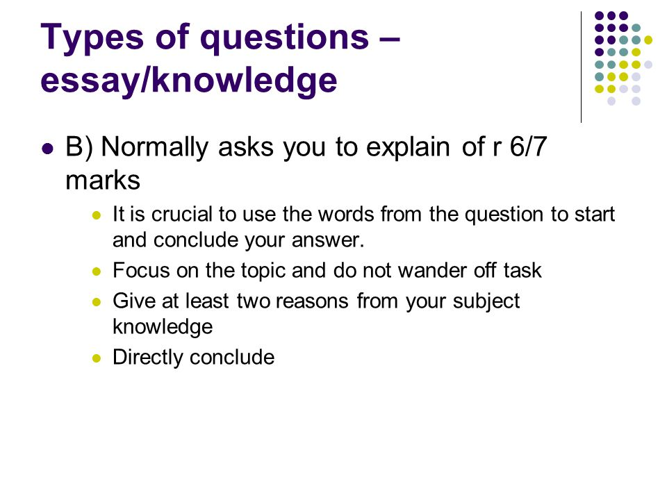 Types of questions – essay/knowledge C) 'How far do you agree with the statement?' You MUST give a balanced answer It is not ok to only argue that you support one side You MUST show that there are other opinions.