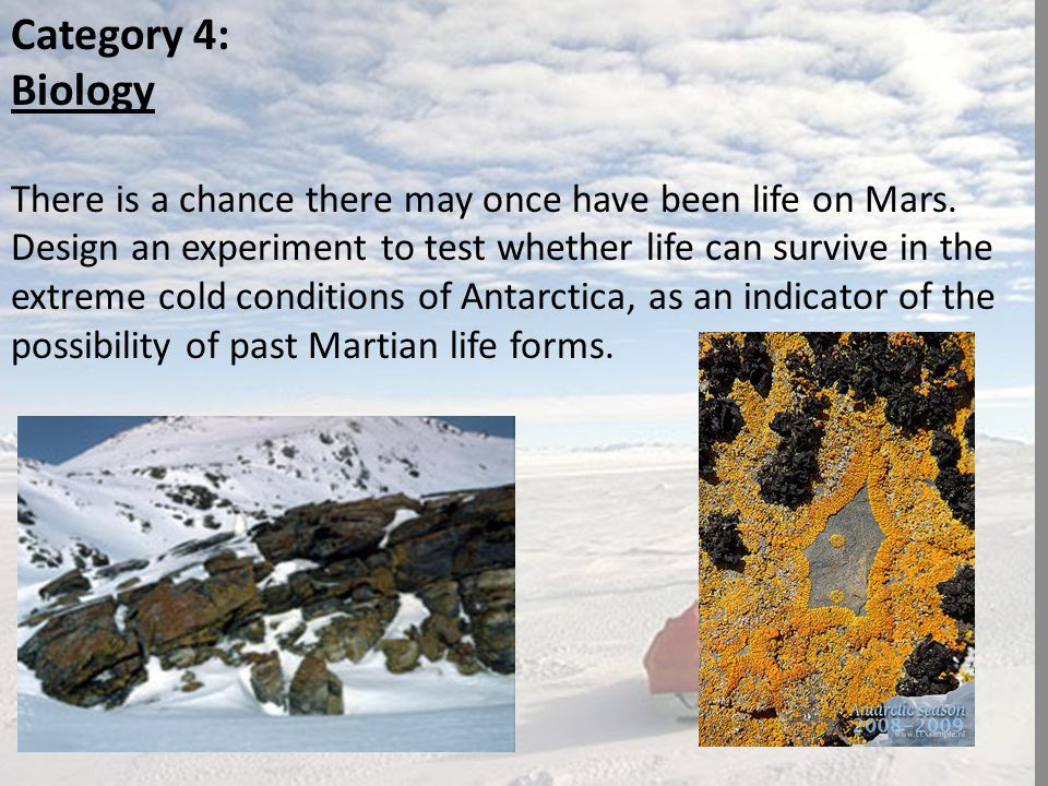 Category 4: Biology There is a chance there may once have been life on Mars.