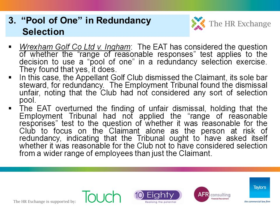 """3. """"Pool of One"""" in Redundancy Selection  Wrexham Golf Co Ltd v. Ingham: The EAT has considered the question of whether the """"range of reasonable resp"""