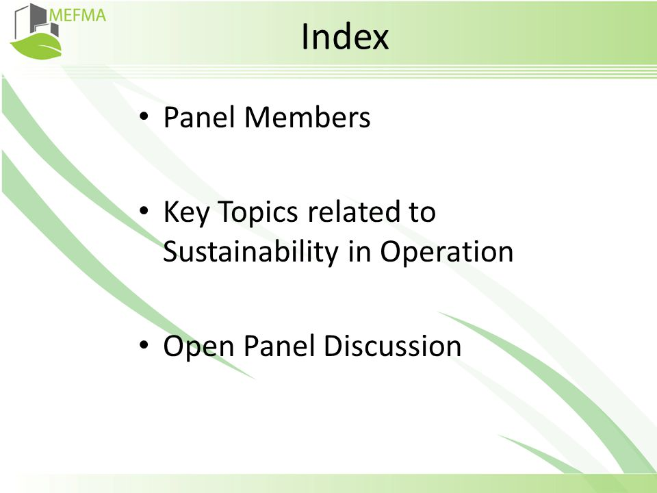 Index Panel Members Key Topics related to Sustainability in Operation Open Panel Discussion