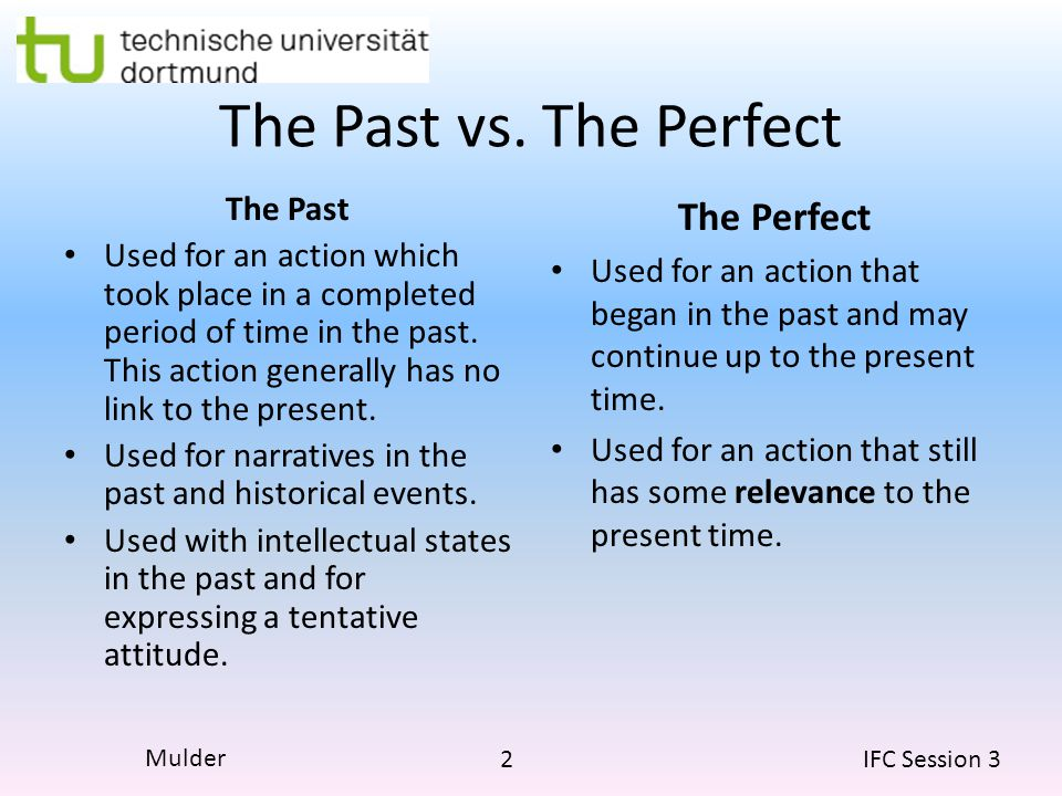 13 IFC Session 3 Mulder Since Sentences If since is followed by a point in time, use the present perfect: I have been living in Dortmund since 2008.