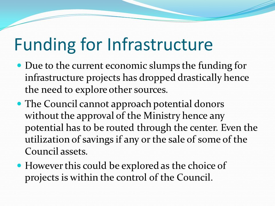 Funding for Infrastructure Due to the current economic slumps the funding for infrastructure projects has dropped drastically hence the need to explor