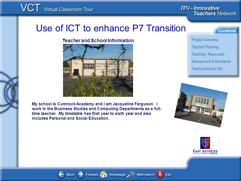 Use of ICT to enhance P7 Transition Teacher and School Information My school is Cumnock Academy and I am Jacqueline Ferguson.