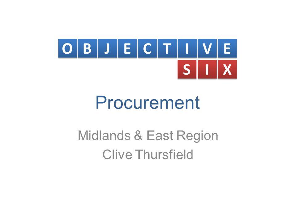 Procurement Midlands & East Region Clive Thursfield O O B B J J E E C C T T I I V V E E S S I I X X