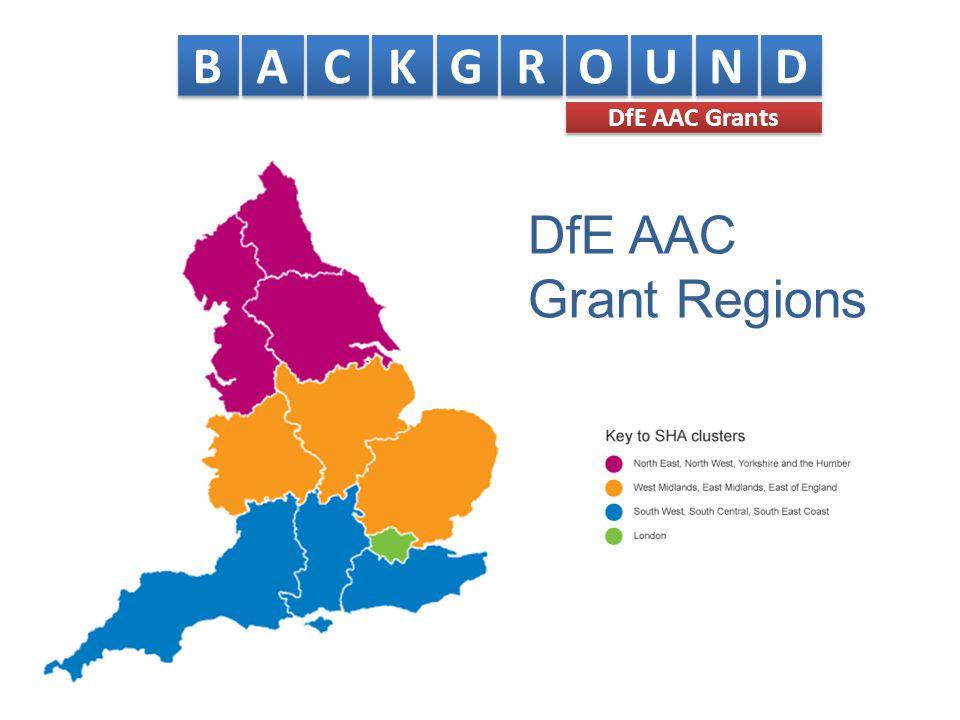 DfE AAC Grant Regions B B A A C C K K G G R R O O U U N N D D DfE AAC Grants