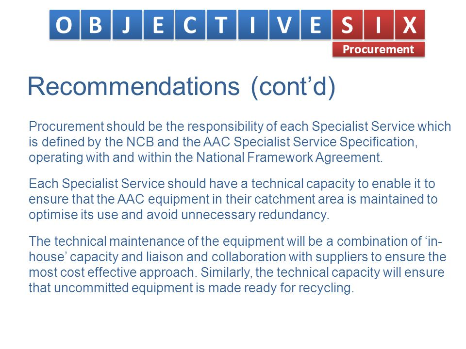 Recommendations (cont'd) Procurement should be the responsibility of each Specialist Service which is defined by the NCB and the AAC Specialist Service Specification, operating with and within the National Framework Agreement.